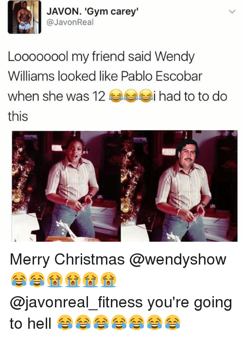 """Wendy Williams: JAVON. """"Gym Carey'  @Javon Real  Loooooool my friend said Wendy  Williams looked like Pablo Escobar  when she was 12  i had to to do  this Merry Christmas @wendyshow 😂😂😭😭😭😭 @javonreal_fitness you're going to hell 😂😂😂😂😂😂😂"""