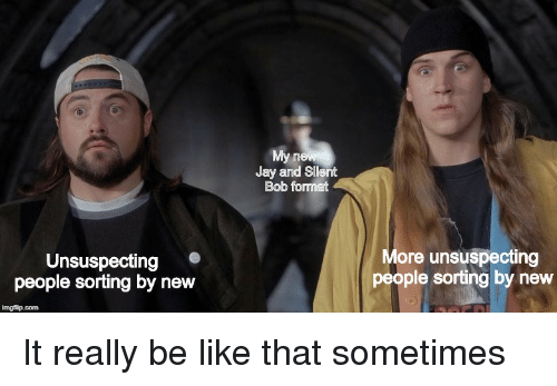 jay and silent bob: Jay and Silent  Bob format  Unsuspecting  people sorting by new  ore unsuspecting  people sorting by new