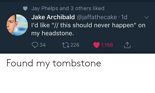 """tombstone: Jay Phelps and 3 others liked  Jake Archibald @jaffathecake 1d  I'd like """"// this should never happen"""" on  my headstone.  934 228 1,156T Found my tombstone"""