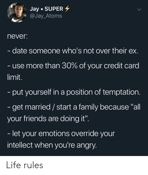 """credit card: Jay SUPER  @Jay_Atoms  never:  date someone who's not over their ex.  - use more than 30% of your credit card  limit.  -put yourself in a position of temptation.  - get married / start a family because """"all  your friends are doing it"""".  - let your emotions override your  intellect when you're angry. Life rules"""