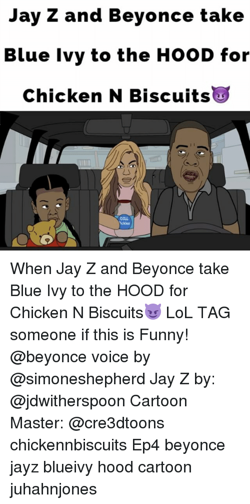 Beyonce, Funny, and Jay: Jay Z and Beyonce take  Blue Ivy to the HooD for  Chicken N Biscuits  DILL When Jay Z and Beyonce take Blue Ivy to the HOOD for Chicken N Biscuits😈 LoL TAG someone if this is Funny! @beyonce voice by @simoneshepherd Jay Z by: @jdwitherspoon Cartoon Master: @cre3dtoons chickennbiscuits Ep4 beyonce jayz blueivy hood cartoon juhahnjones