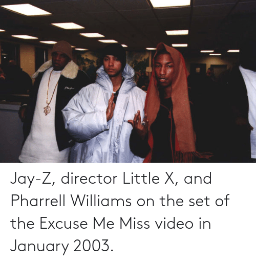 Pharrell Williams: Jay-Z, director Little X, and Pharrell Williams on the set of the Excuse Me Miss video in January 2003.