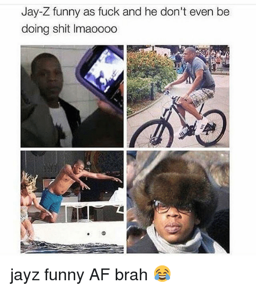 Af, Funny, and Jay: Jay-Z funny as fuck and he don't even be  doing shit Imaoooo jayz funny AF brah 😂
