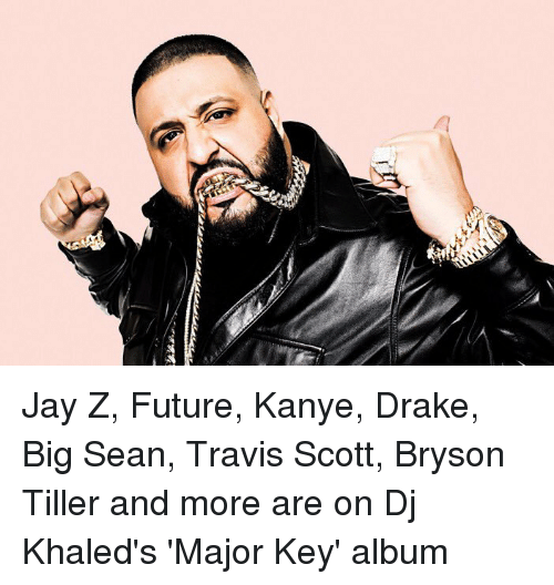 Big Sean, Bryson Tiller, and DJ Khaled: Jay Z, Future, Kanye, Drake, Big Sean, Travis Scott, Bryson Tiller and more are on Dj Khaled's 'Major Key' album