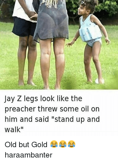 "Jay Z, Memes, and Preacher: Jay Z legs look like the  preacher threw some oil on  him and said ""stand up and  Walk"" Old but Gold 😂😂😂 haraambanter"