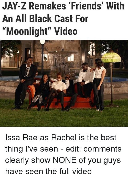 """Friends, Jay, and Jay Z: JAY-Z Remakes 'Friends' With  An All Black Cast For  """"Moonlight"""" Video Issa Rae as Rachel is the best thing I've seen - edit: comments clearly show NONE of you guys have seen the full video"""