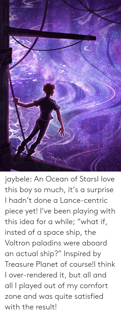 """Insted: jaybele:  An Ocean of StarsI love this boy so much, it's a surprise I hadn't done a Lance-centric piece yet! I've been playing with this idea for a while;""""what if, insted of a space ship, the Voltron paladins were aboard an actual ship?"""" Inspired by Treasure Planet of course!I think I over-rendered it, but all and all I played out of my comfort zone and was quite satisfied with the result!"""
