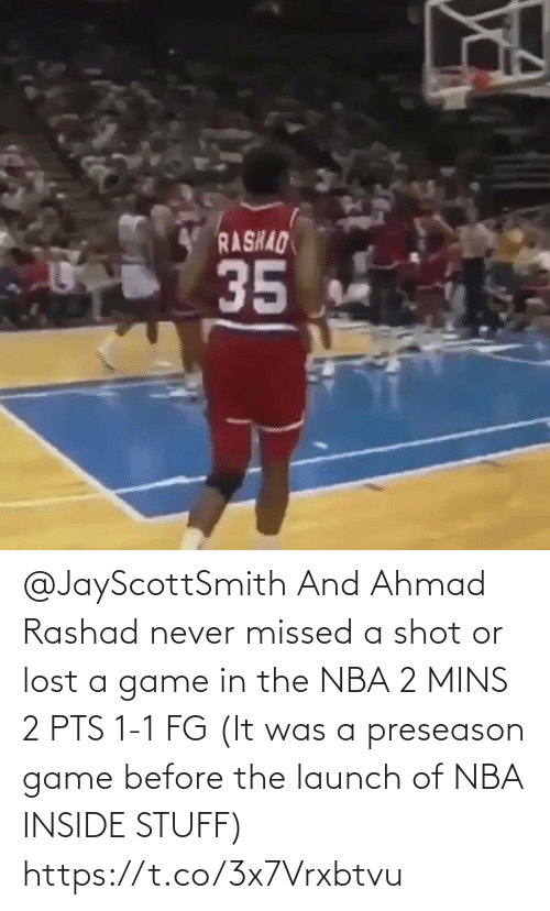 Mins: @JayScottSmith And Ahmad Rashad never missed a shot or lost a game in the NBA  2 MINS 2 PTS 1-1 FG  (It was a preseason game before the launch of NBA INSIDE STUFF)   https://t.co/3x7Vrxbtvu