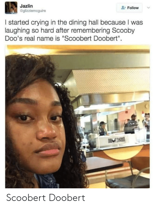 "Scoobert Doobert: Jazlin  Follow v  I started crying in the dining hall because I was  laughing so hard after remembering Scooby  Doo's real name is ""Scoobert Doobert"" Scoobert Doobert"