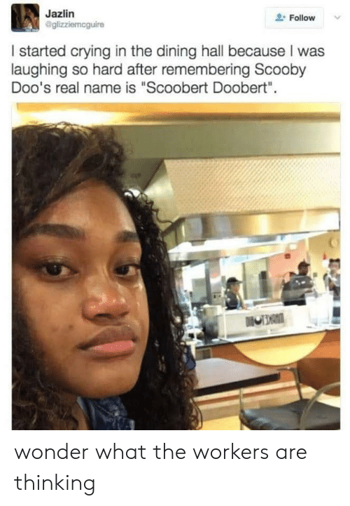 """Scoobert Doobert: Jazlin  @glizziemcguire  Follow  I started crying in the dining hall because I was  laughing so hard after remembering Scooby  Doo's real name is """"Scoobert Doobert""""  DiNCE wonder what the workers are thinking"""