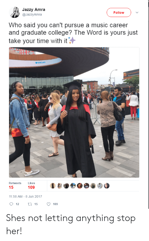 Barclays: Jazzy Amra  @JazzyAmra  Follow  Who said you can't pursue a music career  and graduate college? The Word is yours just  take your time with it  BARCLAYS  CASINO NY  Retweets Likes  109  11:58 AM-8 Jun 2017  12  15  109 Shes not letting anything stop her!