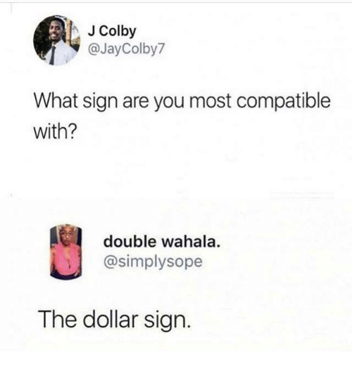 Humans of Tumblr, Double, and You: JColby  @JayColby7  What sign are you most compatible  with?  double wahala.  @simplysope  The dollar sign.
