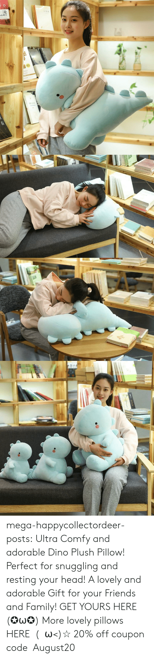 pillows: JD  三论  laint  orld  TDNAR  ww.e mega-happycollectordeer-posts:  Ultra Comfy and adorable Dino Plush Pillow! Perfect for snuggling and resting your head! A lovely and adorable Gift for your Friends and Family! GET YOURS HERE (✪ω✪) More lovely pillows HERE  (・ω<)☆ 20% off coupon code:August20