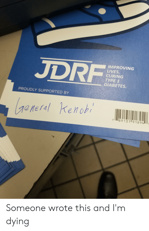 Type-1 Diabetes: JDRF  IMPROVING  LIVES.  CURING  TYPE 1  DIABETES.  PROUDLY SUPPORTED BY  General Kenobi  89131 91894  7 Someone wrote this and I'm dying
