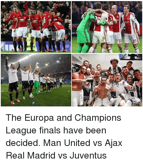 Finals, Memes, and Real Madrid: Je The Europa and Champions League finals have been decided. Man United vs Ajax Real Madrid vs Juventus