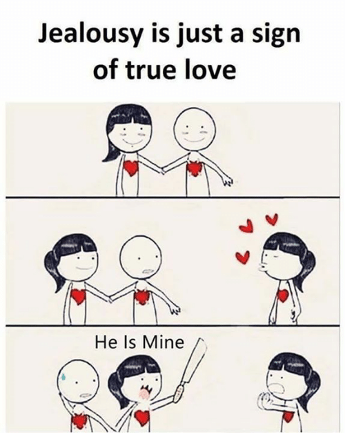 Love, Memes, and True: Jealousy is just a sign  of true love  He Is Mine