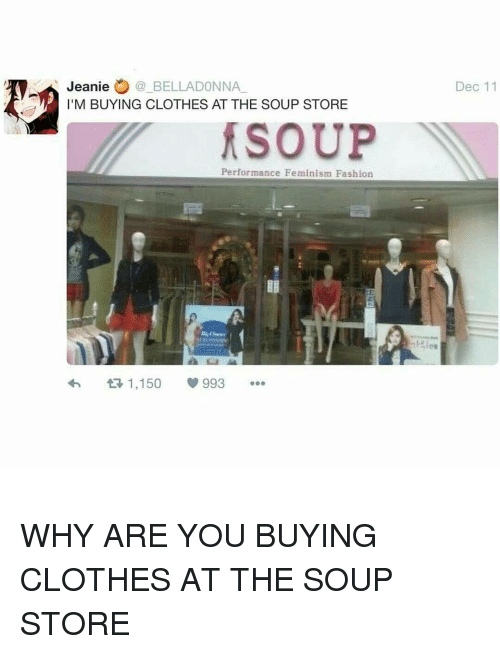 Why are you buying clothes at the soup store