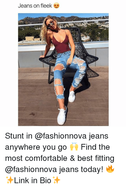 Comfortable, Funny, and Memes: Jeans on fleek Stunt in @fashionnova jeans anywhere you go 🙌 Find the most comfortable & best fitting @fashionnova jeans today! 🔥 ✨Link in Bio✨
