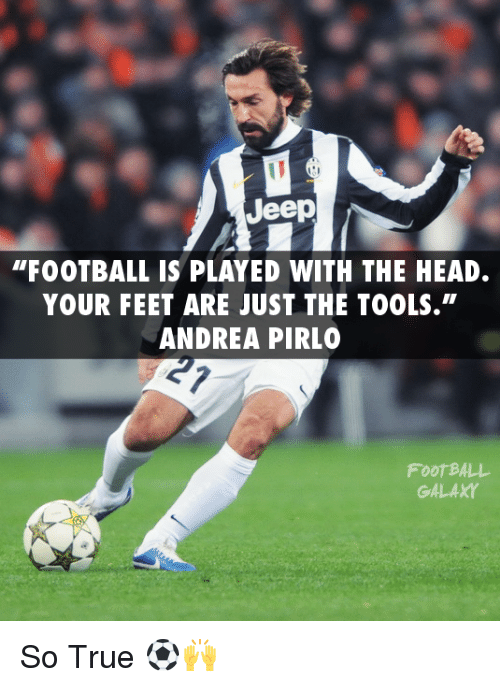 "Memes, Jeep, and Tool: Jeep  ""FOOTBALL IS PLAYED WITH THE HEAD.  YOUR FEET ARE JUST THE TOOLS.""  ANDREA PIRLO  GALAXY So True ⚽🙌"
