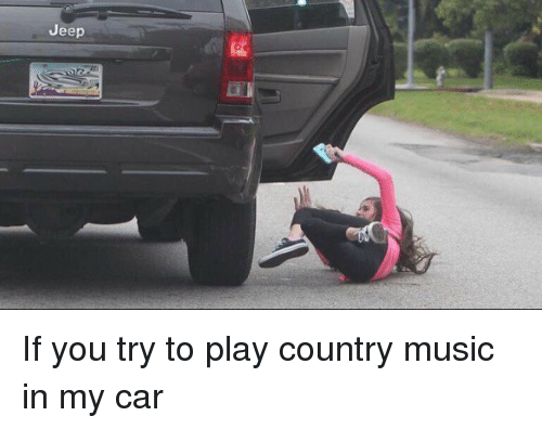 Funny Country Music Meme : Funny country music memes of on sizzle cars