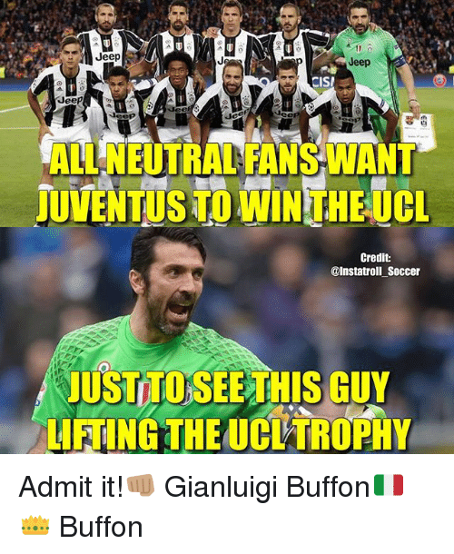 admit it: Jeep  Jeep  CISM  Jeep  ALNEUTRALRANSMANT  JUVENTUS TOWINTHEOCL  Credit  @Instatroll Soccer  JUSTTOSEE THIS  LIFTING THE UCLTROPHY Admit it!👊🏽 Gianluigi Buffon🇮🇹👑 Buffon