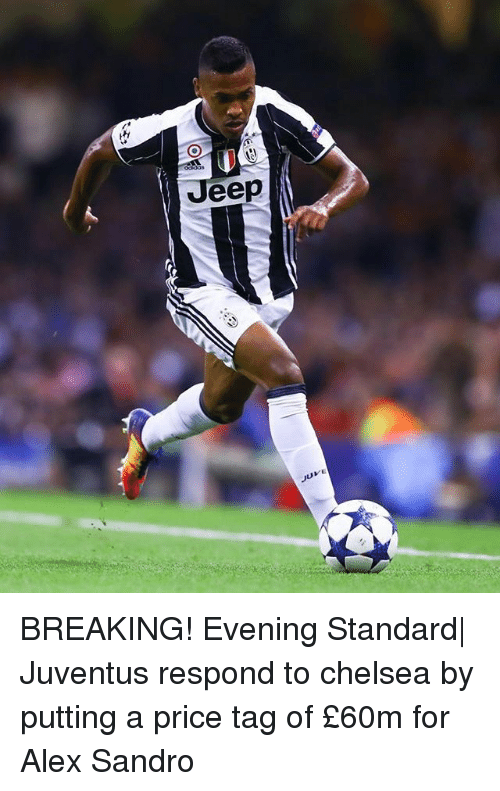 Alex Sandro: Jeep  JUVE BREAKING! Evening Standard| Juventus respond to chelsea by putting a price tag of £60m for Alex Sandro