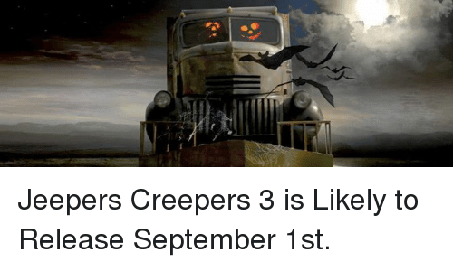 jeepers: Jeepers Creepers 3 is Likely to Release September 1st.