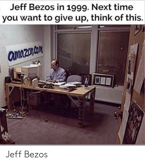 Jeff Bezos: Jeff Bezos in 1999. Next time  you want to give up, think of this  amazon Jeff Bezos