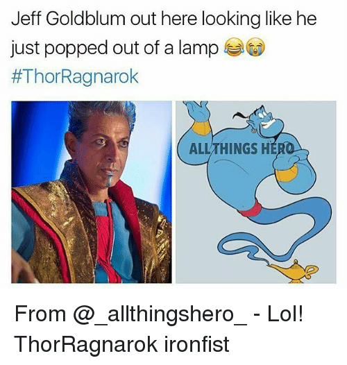 Jeff Goldblums: Jeff Goldblum out here looking like he  just popped out of a lamp  #Thor Ragnarok  ALLTHINGS H From @_allthingshero_ - Lol! ThorRagnarok ironfist