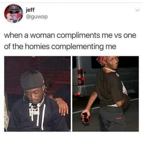 jeffe: jeff  @guwop  when a woman compliments me vs one  of the homies complementing me