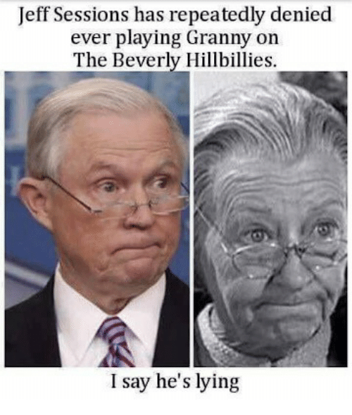 jeff sessions: Jeff Sessions has repeatedly denied  ever playing Granny on  The Beverly Hillbillies  I say he's lying