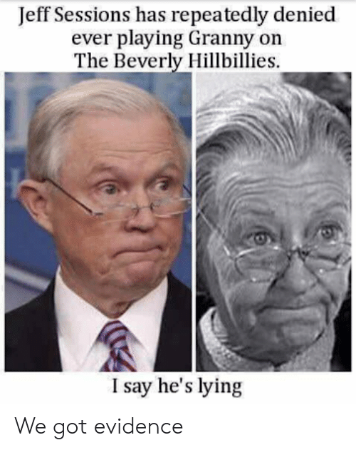 jeff sessions: Jeff Sessions has repeatedly denied  ever playing Granny on  The Beverly Hillbillies  I say he's lying We got evidence