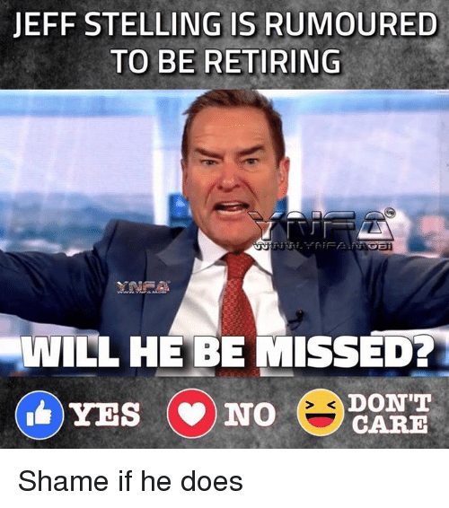 Memes, 🤖, and Yes: JEFF STELLING ISRUMOURED  TO BE RETIRING  owWILL HE BE MISSED  DON'T  YES NO  CARE Shame if he does