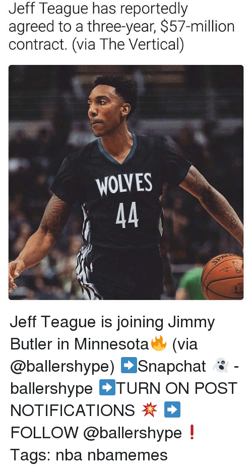 Butlers: Jeff Teague has reportedly  agreed to a three-year, $57-million  contract. (via The Vertical)  WOLVES Jeff Teague is joining Jimmy Butler in Minnesota🔥 (via @ballershype) ➡Snapchat 👻 - ballershype ➡TURN ON POST NOTIFICATIONS 💥 ➡ FOLLOW @ballershype❗ Tags: nba nbamemes