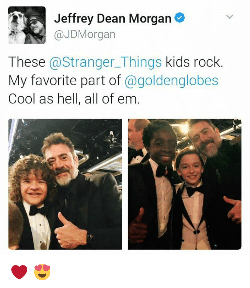 Golden Globes, Memes, and 🤖: Jeffrey Dean Morgan  JD Morgan  These Stranger Things kids rock  My favorite part of  a golden globes  Cool as hell, all of em ❤ 😍
