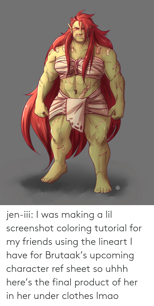 jen: jen-iii:  I was making a lil screenshot coloring tutorial for my friends using the lineart I have for Brutaak's upcoming character ref sheet so uhhh here's the final product of her in her under clothes lmao