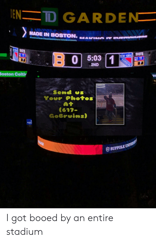 td garden: JEN=TD GARDEN  MADE IN BOSTON.  SHOTS  11  NEW YORK SHOTS  11  1  B0 5:03  RANGERS  2ND  Boston Celti  Send uS  Your Photos  At  (617-  GoBrvins)  Red  ARD  NAKE  W  SUFFOLK UNIVERSI I got booed by an entire stadium