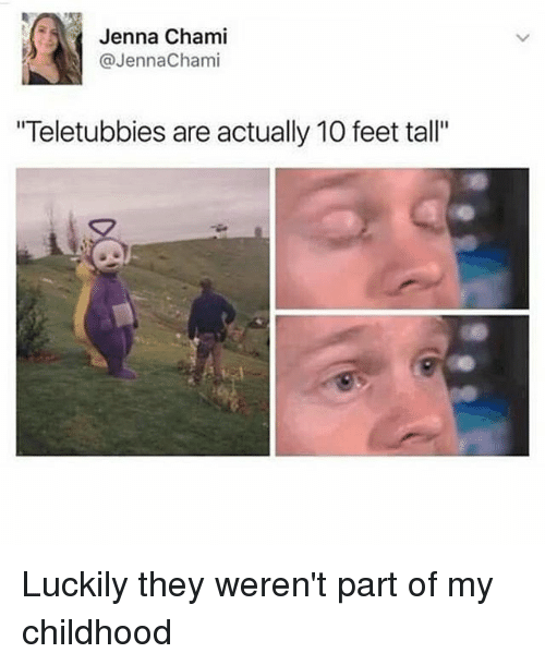 """Memes, Teletubbies, and 🤖: Jenna Chami  @JennaChami  Teletubbies are actually 10 feet tall"""" Luckily they weren't part of my childhood"""