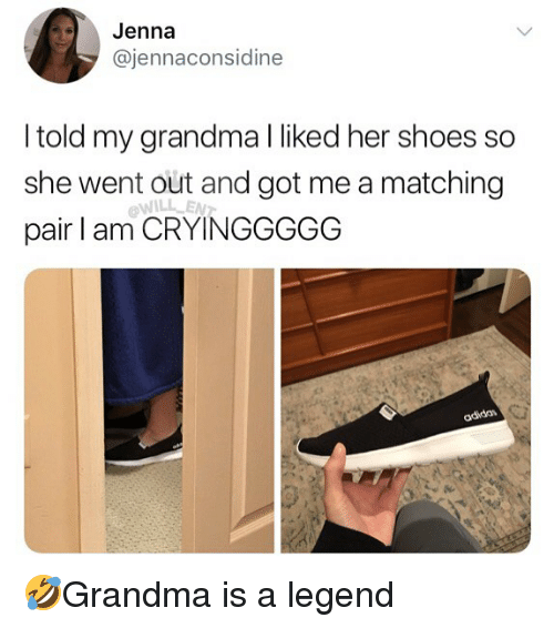 Grandma, Memes, and Shoes: Jenna  @jennaconsidine  l told my grandma l liked her shoes so  she went out and got me a matching  pair I am CRYINGGGGG  adida 🤣Grandma is a legend