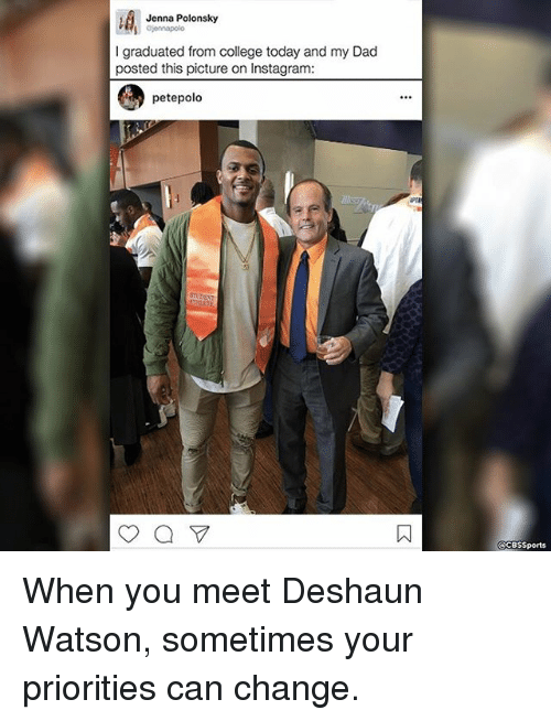 College, Memes, and Sports: Jenna Polonsky  Cionnapolo  l graduated from college today and my Dad  posted this picture on Instagram:  petepolo  CCBS Sports When you meet Deshaun Watson, sometimes your priorities can change.