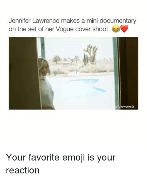 jennifer lawrence: Jennifer Lawrence makes a mini documentary  on the set of her Vogue cover shoot  ervlewposts Your favorite emoji is your reaction