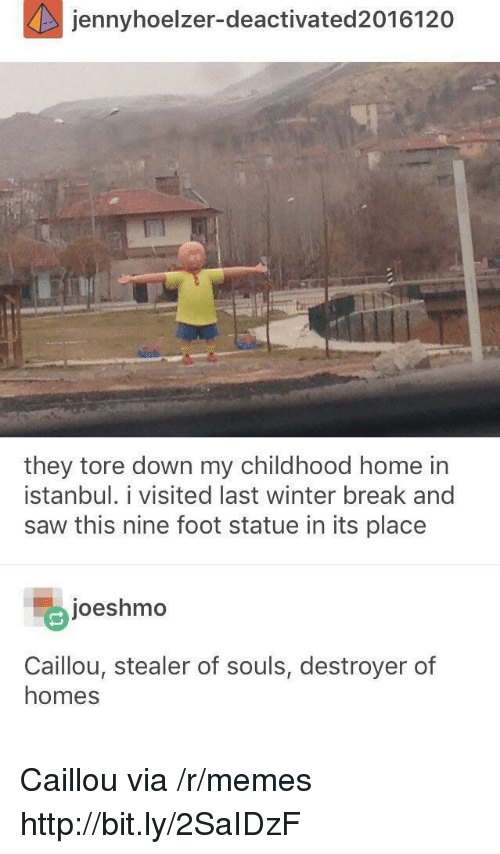 Istanbul: jennyhoelzer-deactivated2016120  they tore down my childhood home in  İstanbul. 1 visited last winter break and  saw this nine foot statue in its place  joeshmo  Caillou, stealer of souls, destroyer of  homes Caillou via /r/memes http://bit.ly/2SaIDzF