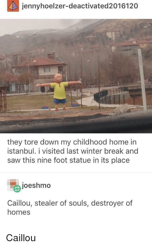 destroyer: jennyhoelzer-deactivated2016120  they tore down my childhood home in  İstanbul. 1 visited last winter break and  saw this nine foot statue in its place  joeshmo  Caillou, stealer of souls, destroyer of  homes Caillou