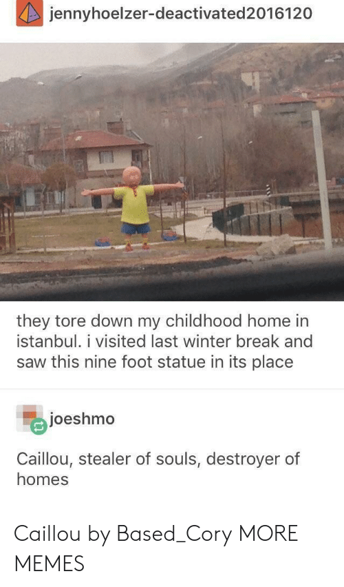 Istanbul: jennyhoelzer-deactivated2016120  they tore down my childhood home in  İstanbul. 1 visited last winter break and  saw this nine foot statue in its place  joeshmo  Caillou, stealer of souls, destroyer of  homes Caillou by Based_Cory MORE MEMES