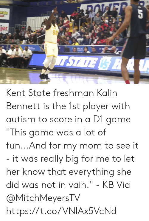 "Autism: jer  SU  T STATE R &U Kent State freshman Kalin Bennett is the 1st player with autism to score in a D1 game   ""This game was a lot of fun...And for my mom to see it - it was really big for me to let her know that everything she did was not in vain."" - KB  Via @MitchMeyersTV   https://t.co/VNlAx5VcNd"
