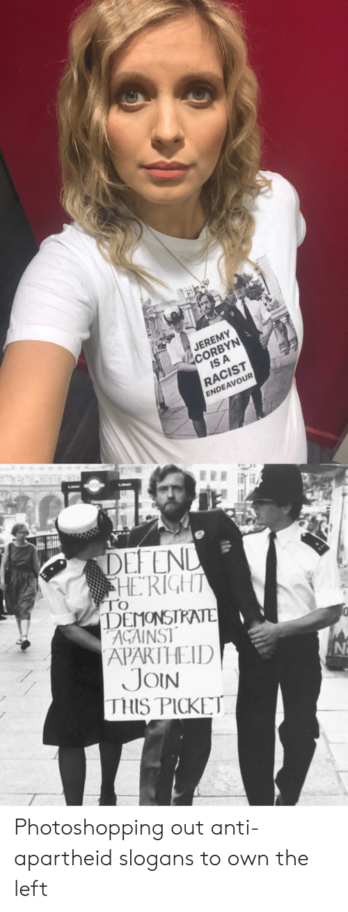 Apartheid: JEREMY  CORBYN  IS A  RACIST  ENDEAVOUR  DEFEND  HERIGHT  TO  DEMONSTRATE  AGAINST  APARTHEID  JOIN  THIS PICKET Photoshopping out anti-apartheid slogans to own the left