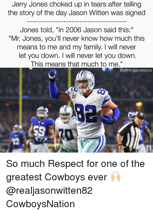"Jerri: Jerry Jones choked up in tears after telling  the story of the day Jason Witten was signed  Jones told, ""in 2006 Jason said this:  ""Mr. Jones, you'll never know how much this  means to me and my family. will never  let you down. I will never let you down.  This means that much to me.""  @althingscowboys So much Respect for one of the greatest Cowboys ever 🙌🏼 @realjasonwitten82 CowboysNation ✭"