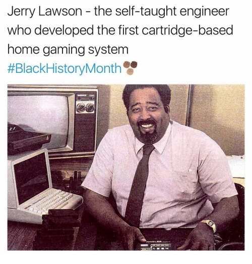 Jerri: Jerry Lawson the self-taught engineer  who developed the first cartridge-based  home gaming system  #Black History Month