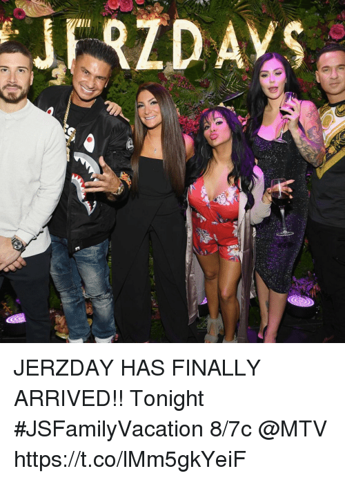 Memes, Mtv, and 🤖: JERZDAY HAS FINALLY ARRIVED!! Tonight #JSFamilyVacation 8/7c @MTV https://t.co/lMm5gkYeiF