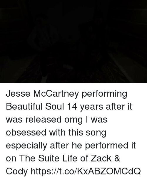 suite: Jesse McCartney performing Beautiful Soul 14 years after it was released omg I was obsessed with this song especially after he performed it on The Suite Life of Zack & Cody https://t.co/KxABZOMCdQ